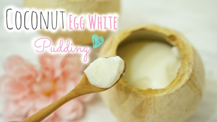 Coconut Egg White Pudding⎜港式椰皇燉蛋白